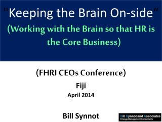""""""" Keeping the Brain On-side """" (Working with the Brain so that HR is the Core Business) (FHRI CEOs Conference) Fiji Apri"""