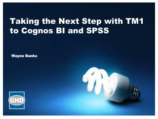 Taking the Next Step with TM1 to Cognos BI and SPSS