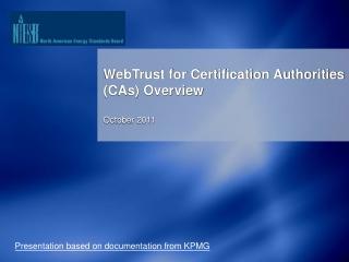WebTrust for Certification Authorities (CAs) Overview October 2011