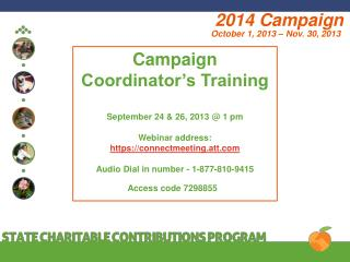 Campaign  Coordinator's Training September  24 & 26, 2013 @ 1 pm Webinar address: https://connectmeeting.att.com Audio