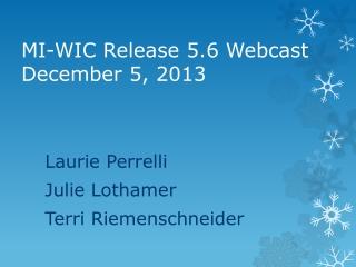 MI-WIC Release 5.6 Webcast December 5, 2013