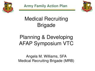 Medical Recruiting Brigade Planning & Developing AFAP Symposium VTC Angela M. Williams, SFA Medical Recruiting Brigade