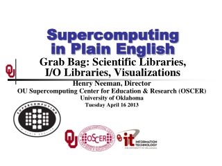Supercomputing in Plain English Grab Bag: Scientific Libraries, I/O Libraries, Visualizations