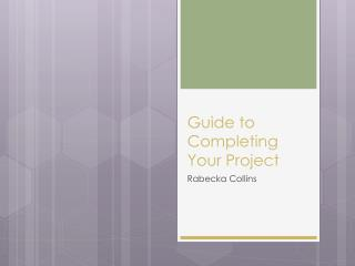 Guide to Completing Your Project