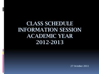 Class Schedule Information Session  academic year 2012-2013