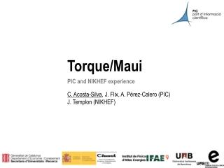 Torque/Maui PIC and NIKHEF  experience C. Acosta-Silva , J. Flix, A. Pérez-Calero (PIC) J.  Templon  (NIKHEF)