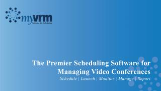 The Premier Scheduling Software for  Managing Video Conferences Schedule | Launch | Monitor | Manage | Report