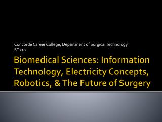 Biomedical Sciences: Information Technology, Electricity Concepts, Robotics, & The Future of Surgery