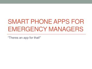 SMART PHONE APPS FOR EMERGENCY MANAGERS