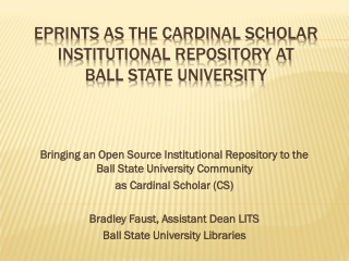 EPrints as the Cardinal Scholar Institutional Repository at Ball State University
