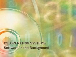 C3: OPERATING SYSTEMS Software in the Background