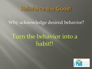 Reinforce the Good!