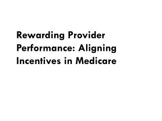 rewarding provider performance: aligning incentives in medicare