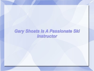 Gary Shoats Is A Passionate Ski Instructor