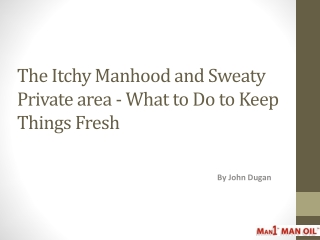 The Itchy Manhood and Sweaty Private area - What to Do