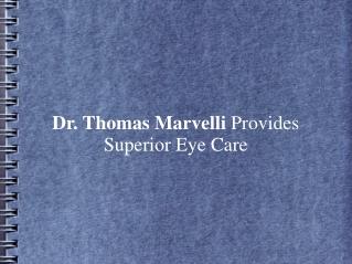 Dr. Thomas Marvelli Provides Superior Eye Care