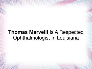Thomas Marvelli Is A Respected Ophthalmologist In Louisiana