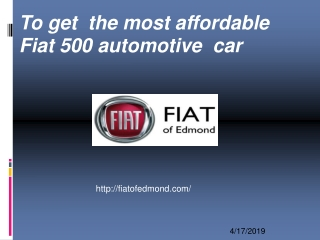 To get  the most affordable  Fiat 500 automotive  car