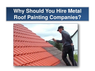 Why Should You Hire Metal Roof Painting Companies?