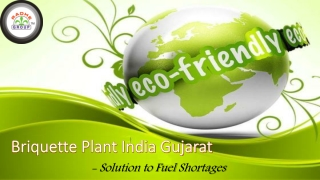 Briquette Plant India Gujarat - Solution to Fuel Shortages