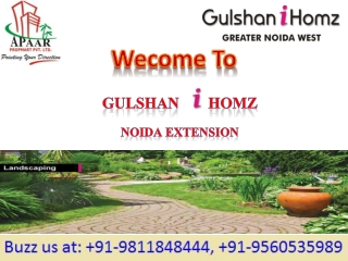 Noida Extension upcoming Project Gulshan i Homz @ 9811848444