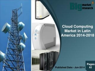 Cloud Computing Market in Latin America 2014-2018