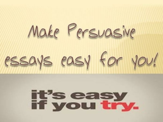 Make persuasive essays easy for you!