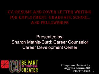 CV/Resume  and Cover Letter Writing  for  Employment, Graduate School, and Fellowships