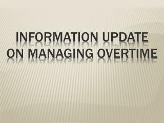INFORMATION UPDATE on MANAGING OVERTIME