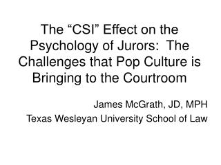 the  csi  effect on the psychology of jurors:  the challenges that pop culture is bringing to the courtroom