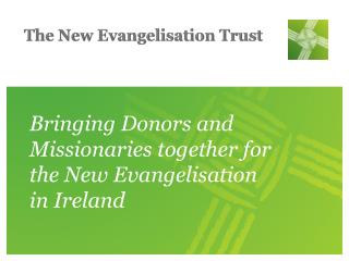 Bringing Donors and Missionaries together for  the New Evangelisation  in Ireland