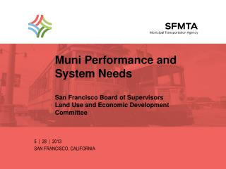 Muni  Performance and  System Needs San Francisco Board of Supervisors  Land  Use and Economic  Development Committee