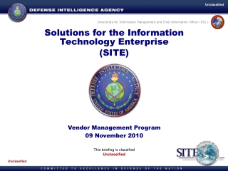 Solutions for the Information Technology Enterprise (SITE) Vendor Management Program 09 November 2010 This briefing is