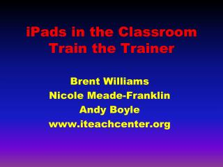 iPads  in the Classroom Train the Trainer