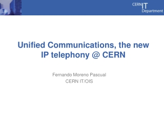 Unified Communications, the new IP telephony @ CERN