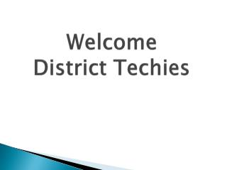 Welcome District Techies