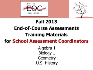 Fall 2013 End-of-Course Assessments Training Materials for  School Assessment Coordinators