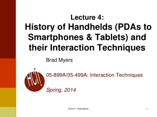 Lecture  4 :  History of Handhelds (PDAs to Smartphones & Tablets) and their Interaction Techniques
