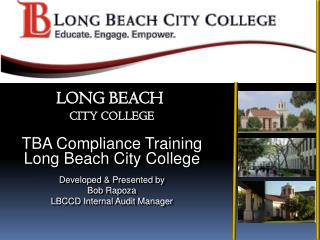 TBA Compliance Training Long Beach City College  Developed & Presented by Bob Rapoza LBCCD Internal Audit Manager
