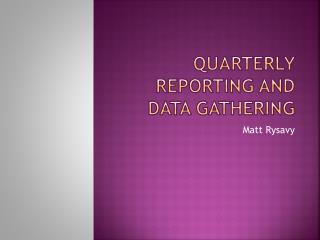 Quarterly Reporting and Data Gathering