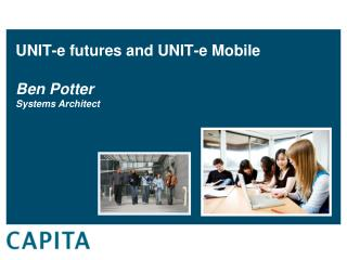 UNIT-e  futures and UNIT-e  Mobile  Ben Potter Systems Architect