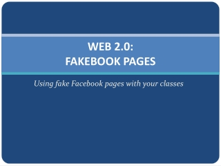 WEB 2.0: FAKEBOOK PAGES