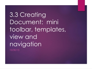 3.3 Creating Document:  mini toolbar, templates, view and navigation