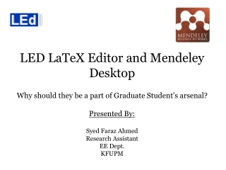 LED LaTeX Editor and Mendeley Desktop Why should they be a part of Graduate Student's arsenal? Presented By: Syed  Fara