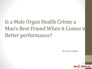 Is a Male Organ Health Cr�me a Man�s Best Friend