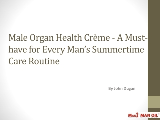 Male Organ Health Crème - A Must-have for Every Man's Summer
