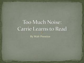Too Much Noise: Carrie Learns to Read