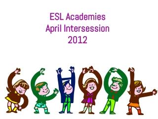 ESL Academies April Intersession 2012