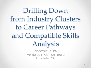 Drilling Down  from Industry Clusters  to Career Pathways  and Compatible Skills Analysis