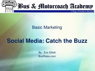 Basic Marketing Social Media: Catch the Buzz By:  Eric Elliott BusRates.com